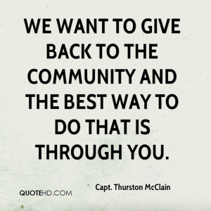 We want to give back to the community and the best way to do that is ...