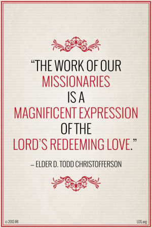The work of our missionaries is a magnificent expression of the Lord ...