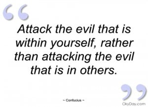 attack the evil that is within yourself confucius