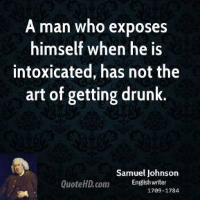 Samuel Johnson - A man who exposes himself when he is intoxicated, has ...