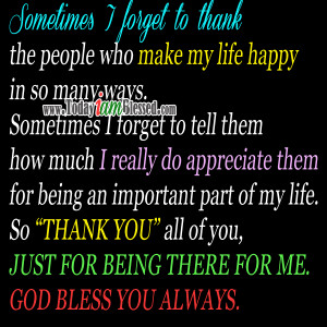 ... forget to thank the people who make my life happy in so many ways