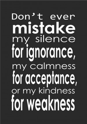 Dont Ever Mistake My Kindness For Weakness Quotes ~ Don't Ever Mistake ...