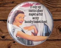 Retro 50s Housewife Humor, Laundry Humor Magnet Pin, Martini, Martini ...