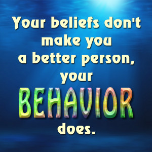 inspirational quote meme Beliefs Don't Make Better Person Behavior ...