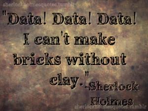 "Data! Data! I can't make bricks without clay."" –Sherlock Holmes ..."