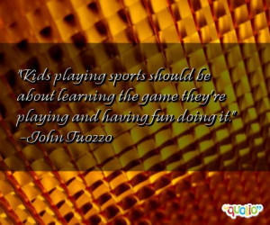 Kids playing sports should be about learning the game they're playing ...