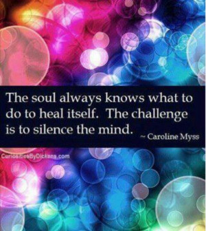 The Soul always knows what to do to heal itself. The challenge is to ...