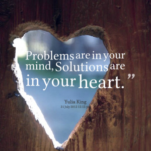 Quotes Picture: problems are in your mind, solutions are in your heart
