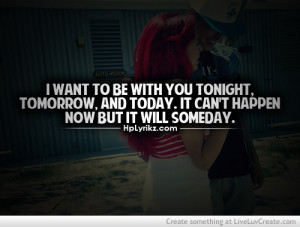 Want To be With You Tonight. Tomorrow, And Today. It Can't Happen ...