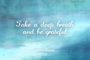 ... simple reminders take a deep breath and be grateful by simple