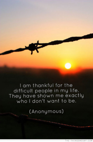 am thankful for the difficult people in my life