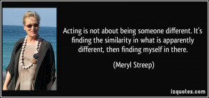 Acting is not about being someone different. It's finding the ...