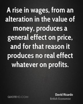 rise in wages, from an alteration in the value of money, produces a ...
