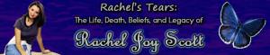 ... Rachel's Life Rachel's Death Rachel's Beliefs Rachel's Legacy Quotes
