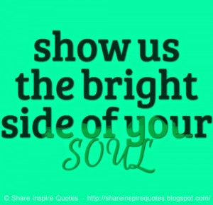 us-the-bright-side-of-your-soul-share-inspire-quotes-inspiring-quotes ...