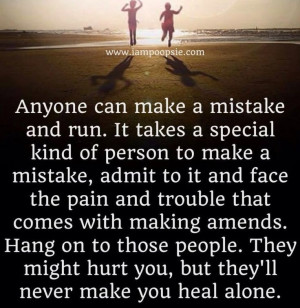 It takes a special kind of person to make a mistake, admit to it and ...