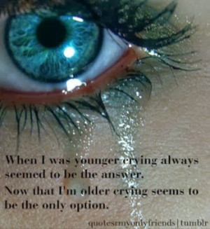 crying always seemed to be the answer now what i m older crying ...