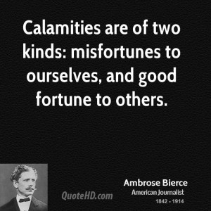 Calamities are of two kinds: misfortunes to ourselves, and good ...
