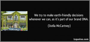 ... whenever we can, as it's part of our brand DNA. - Stella McCartney
