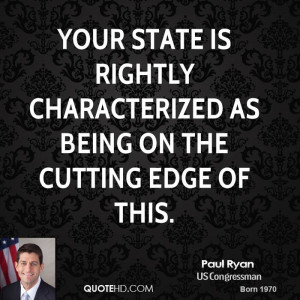 Your state is rightly characterized as being on the cutting edge of ...