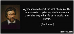 good man will avoid the spot of any sin. The very aspersion is ...