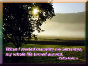 When I started counting my blessings, my whole life turned around ...