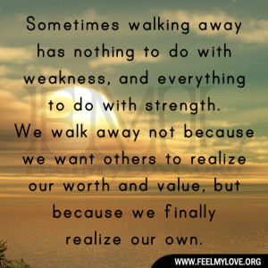 Sometimes walking away has nothing to do with weakness, and everything ...