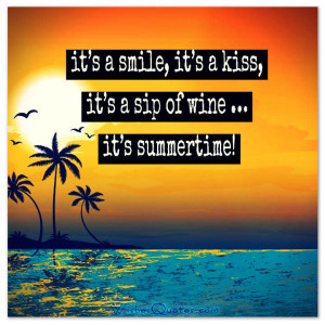 ... smile, it's a kiss, it's a sip of wine … it's summertime