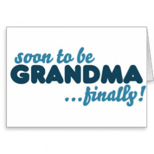 Soon to be Grandma Finally Card