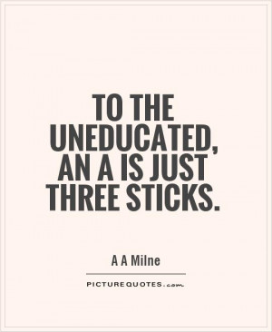 Education Quotes A A Milne Quotes Uneducated Quotes
