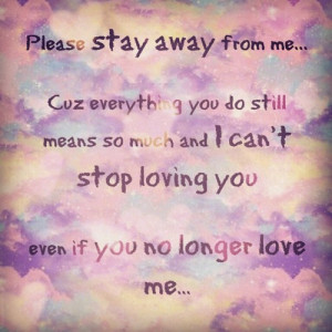 http www quotes99 com please stay away from me cuz everything you img ...
