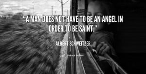man does not have to be an angel in order to be saint.