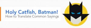 Holy Catfish, Batman! How to Translate Common Sayings