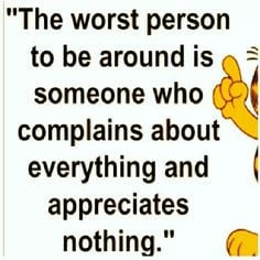 Complaining and being ungrateful is a big waste of time!