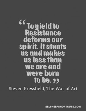 To yield to resistance deforms our spirit