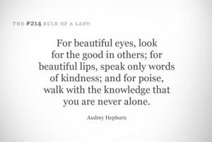 Para belos olhos, procure o bem nos outros. Para belos lábios, fale ...