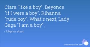 Ciara like a boy. Beyonce if I were a boy. Rihanna rude boy. What's ...