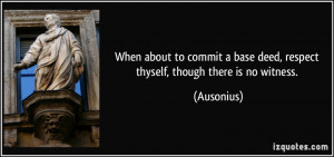 When about to commit a base deed, respect thyself, though there is no ...