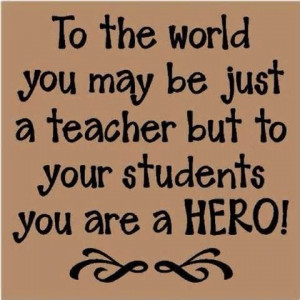 ... Quotes | Teacher QuotesSayings Hero Students Teaching Inspirational