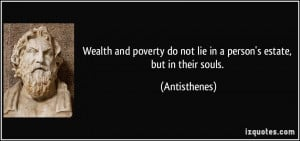 Wealth and poverty do not lie in a person's estate, but in their souls ...