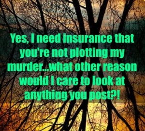 Duh! Obviously, cause you're a psycho stalker!