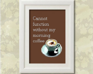 Cannot function without my morning coffee 8x10 print - Text and ...