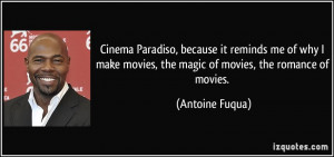 Cinema Paradiso, because it reminds me of why I make movies, the magic ...