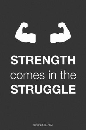 Strength comes in the struggle #quote #quotes #design #typography #art ...