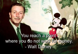 Walt disney best quotes sayings work for money goal point