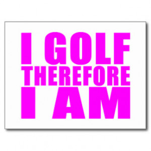 Funny Girl Golfers Quotes : I Golf therefore I am Postcard