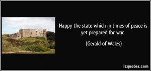 ... which in times of peace is yet prepared for war. - Gerald of Wales