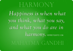 Harmony Quotes - Happiness is when what you think, what you say, and ...