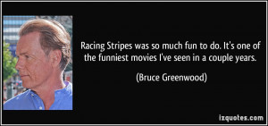 Racing Stripes was so much fun to do. It's one of the funniest movies ...
