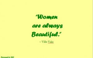 ... Quotes of Ville Valo, Women are always beautiful - Famous Women Quotes